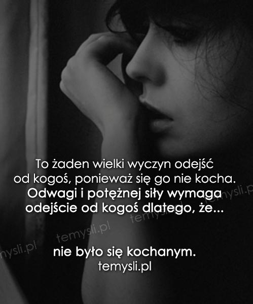 To żaden wielki wyczyn odejść od kogoś, ponieważ się go nie kocha...