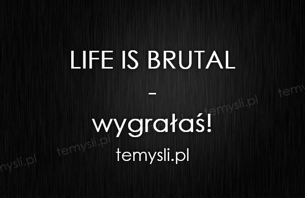 LIFE IS BRUTAL - wygrałaś!