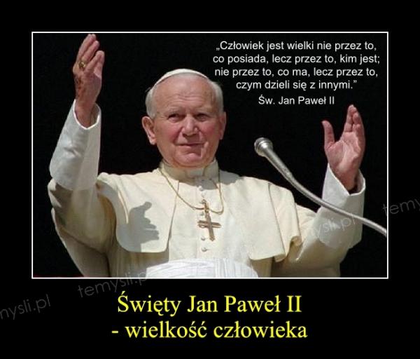 Święty Jan Paweł II - wielkość człowieka