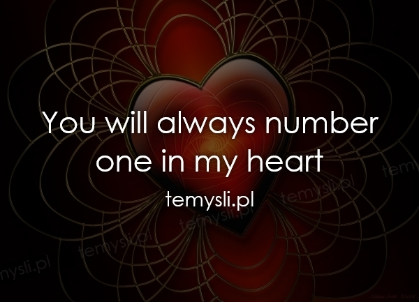 You will always number one in my heart