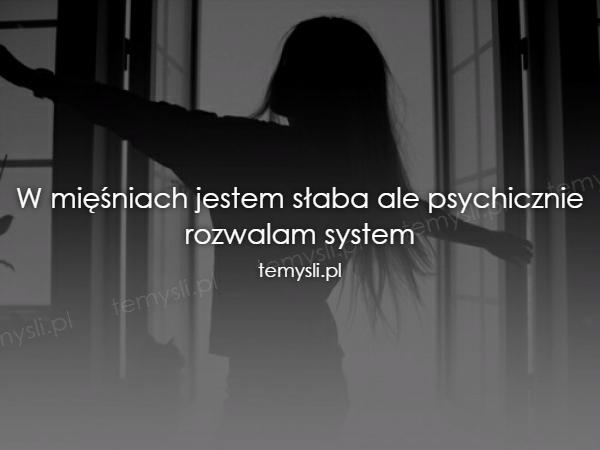 W mięśniach jestem słaba ale psychicznie rozwalam system