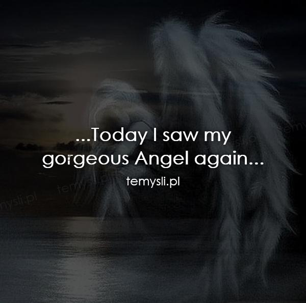 ...Today I saw my  gorgeous Angel again...