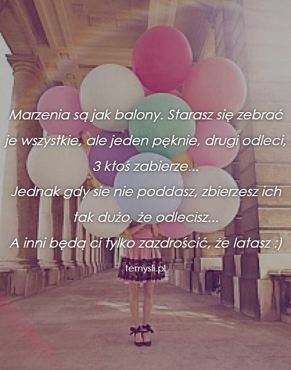 Marzenia są jak balony. Starasz się zebrać je wszystkie, ale