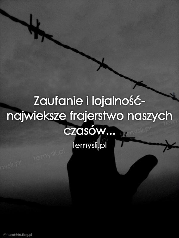 Zaufanie i lojalność- najwieksze frajerstwo naszych czasów..