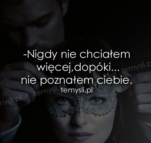 -Nigdy nie chciałem więcej