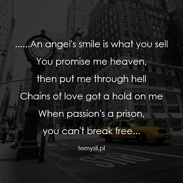 ......An angel's smile is what you sell  You promise me heav