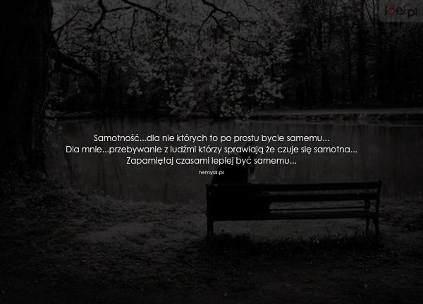 Samotność...dla nie których to po prostu bycie samemu... Dla