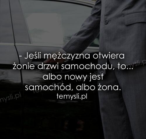 - Jeśli mężczyzna otwiera żonie drzwi samochodu, to