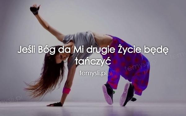 Jeśli Bóg da Mi drugie Życie będę tańczyć