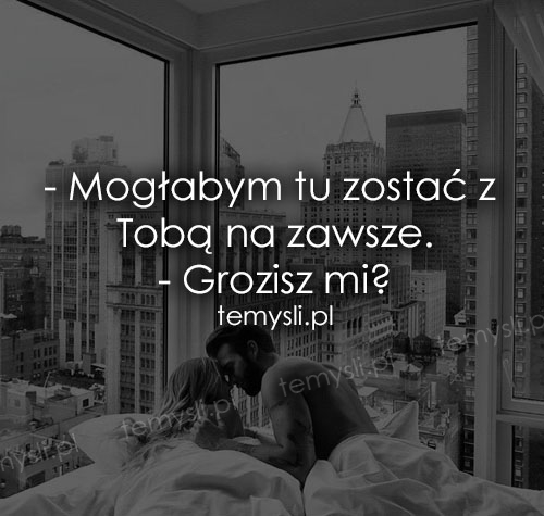 - Mogłabym tu zostać z Tobą na zawsze
