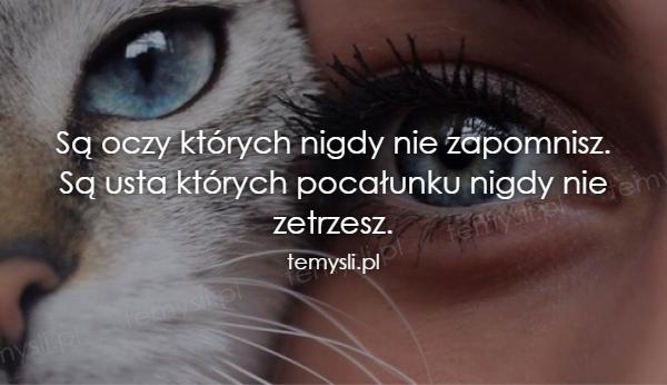 Są oczy których nigdy nie zapomnisz. Są usta których pocałun