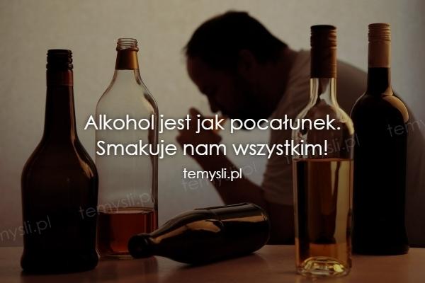 Alkohol jest jak pocałunek. Smakuje nam wszystkim!
