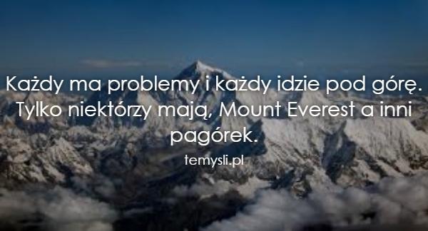 Każdy ma problemy i każdy idzie pod górę. Tylko niektórzy ma
