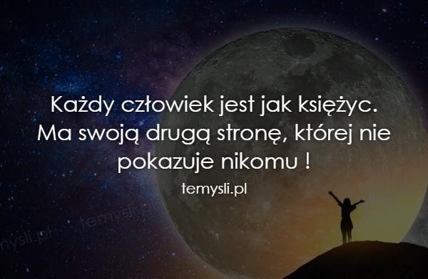 Każdy człowiek jest jak księżyc. Ma swoją drugą stronę, któr