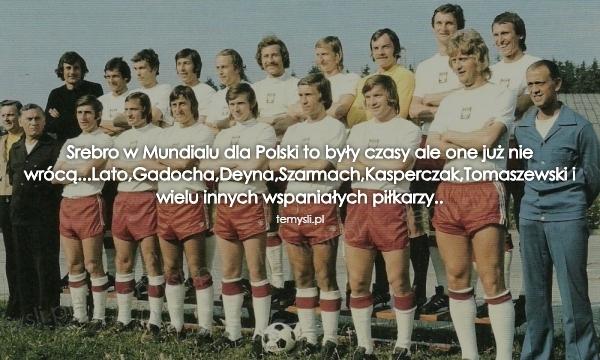 Srebro w Mundialu dla Polski to były czasy ale one już nie w