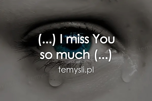 (...) I miss You  so much (...)