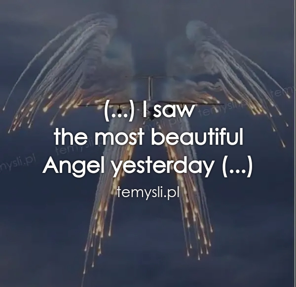 (...) I saw  the most beautiful  Angel yesterday (...)