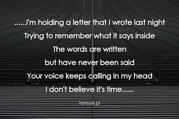 ......I'm holding a letter that I wrote last night Trying to