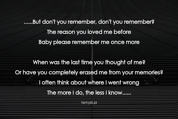 ......But don't you remember, don't you remember? The reason