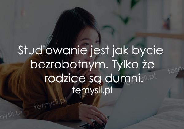 Studiowanie jest jak bycie bezrobotnym. Tylko że