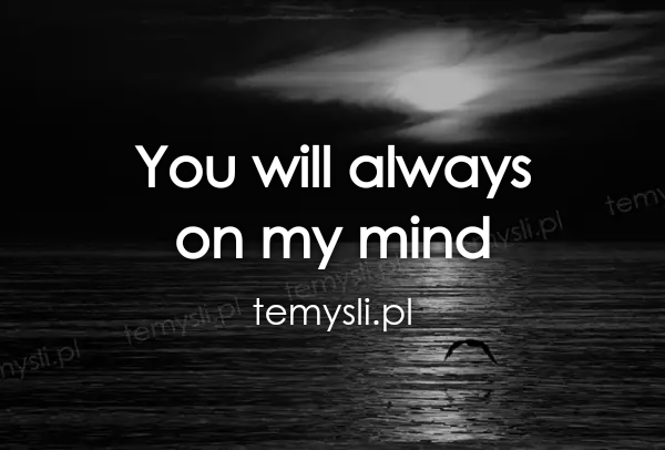 You will always  on my mind