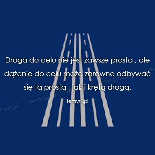 Droga do celu nie jest zawsze prosta , ale dążenie do celu m