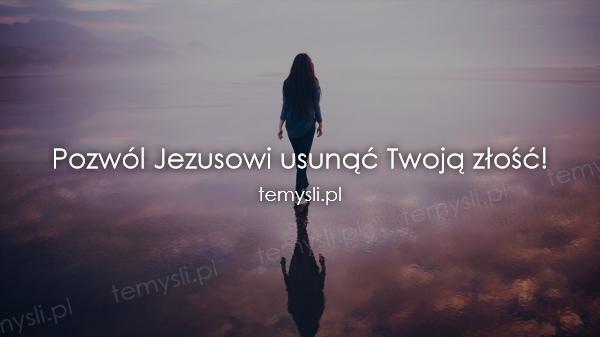 Pozwól Jezusowi usunąć Twoją złość!