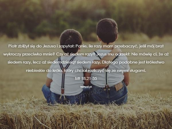 Piotr zbliżył się do Jezusa i zapytał: Panie, ile razy mam p