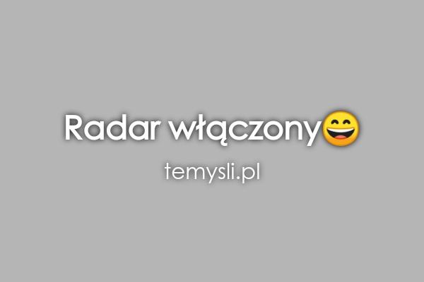 Radar włączony????