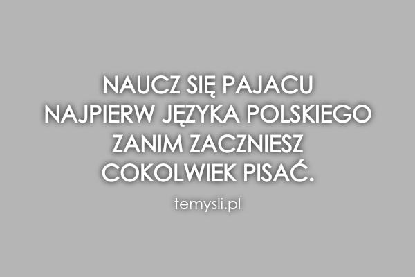 Naucz się pajacu  najpierw języka polskiego  zanim zaczniesz