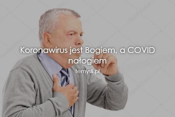 Koronawirus jest Bogiem, a COVID nałogiem