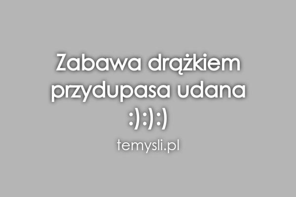 Zabawa drążkiem  przydupasa udana  :):):)