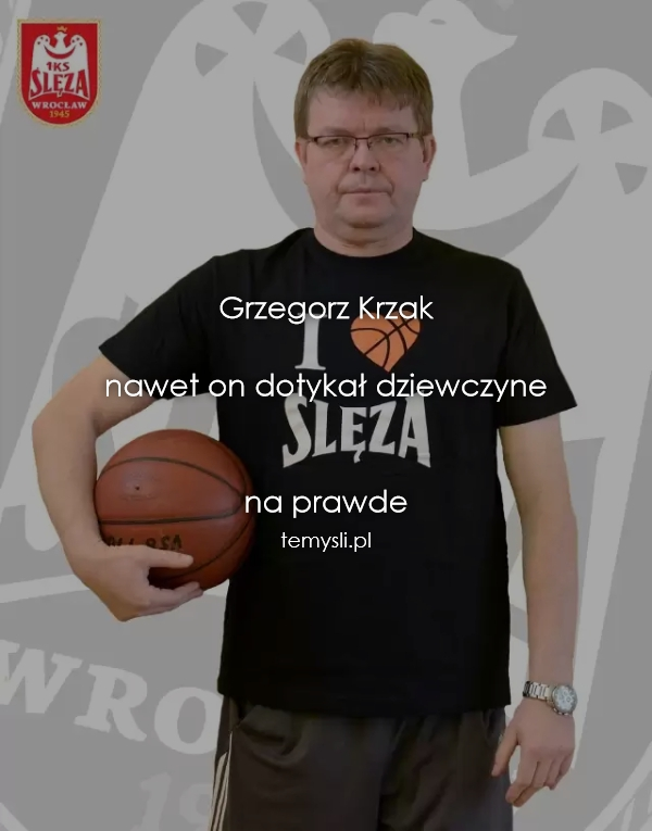 Grzegorz Krzak   nawet on dotykał dziewczyne   na prawde