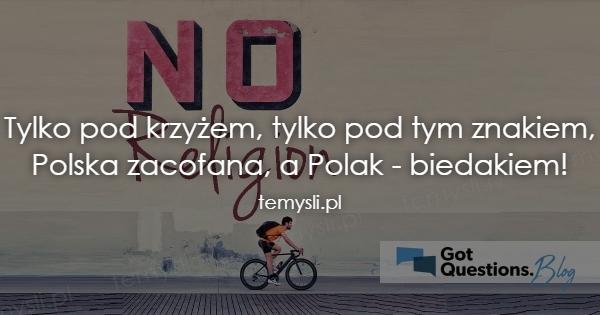 Tylko pod krzyżem, tylko pod tym znakiem, Polska zacofana, a