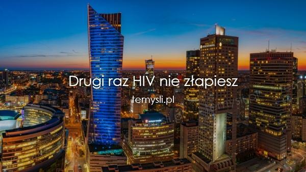 Drugi raz HIV nie złapiesz