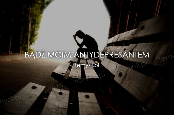 bądź moim antydepresantem
