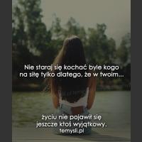 Nie staraj się kochać byle kogo...