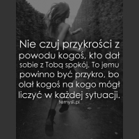 Nie czuj przykrości z powodu kogoś, kto