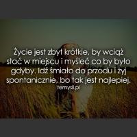 Życie jest zbyt krótkie, by wciąż stać...