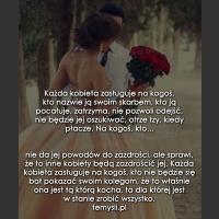 Każda kobieta zasługuje na kogoś, kto...